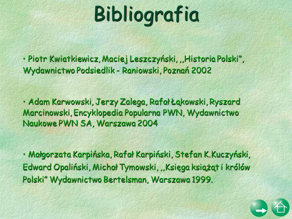 Bibliografia Piotr Kwiatkiewicz, Maciej Leszczyński,,,Historia Polski, Wydawnictwo Podsiedlik - Raniowski, Poznań 2002 Piotr Kwiatkiewicz, Maciej Lesz