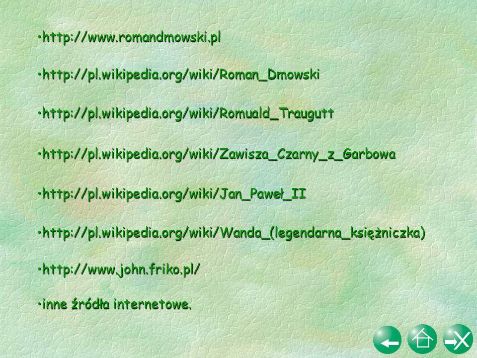 http://pl.wikipedia.org/wiki/Roman_Dmowskihttp://pl.wikipedia.org/wiki/Roman_Dmowski http://pl.wikipedia.org/wiki/Romuald_Traugutthttp://pl.wikipedia.