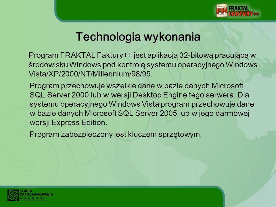 Technologia wykonania Program FRAKTAL Faktury++ jest aplikacją 32-bitową pracującą w środowisku Windows pod kontrolą systemu operacyjnego Windows Vista/XP/2000/NT/Millennium/98/95.