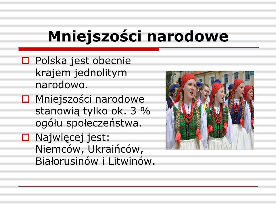 Mniejszości narodowe Polska jest obecnie krajem jednolitym narodowo. Mniejszości narodowe stanowią tylko ok. 3 % ogółu społeczeństwa. Najwięcej jest: