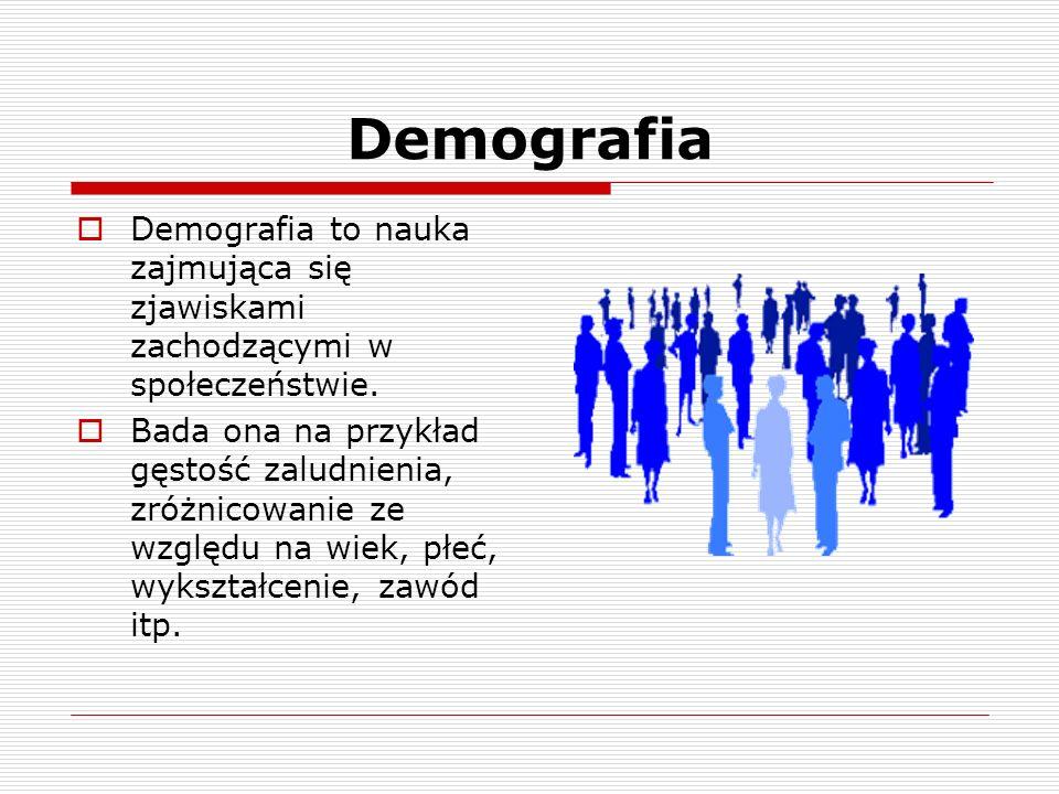 Demografia Demografia to nauka zajmująca się zjawiskami zachodzącymi w społeczeństwie. Bada ona na przykład gęstość zaludnienia, zróżnicowanie ze wzgl