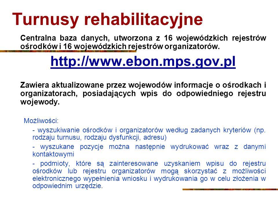 Turnusy rehabilitacyjne Centralna baza danych, utworzona z 16 wojewódzkich rejestrów ośrodków i 16 wojewódzkich rejestrów organizatorów. http://www.eb
