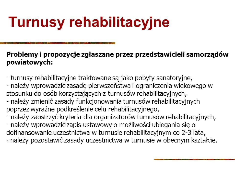 Turnusy rehabilitacyjne Problemy i propozycje zgłaszane przez przedstawicieli samorządów powiatowych: - turnusy rehabilitacyjne traktowane są jako pob