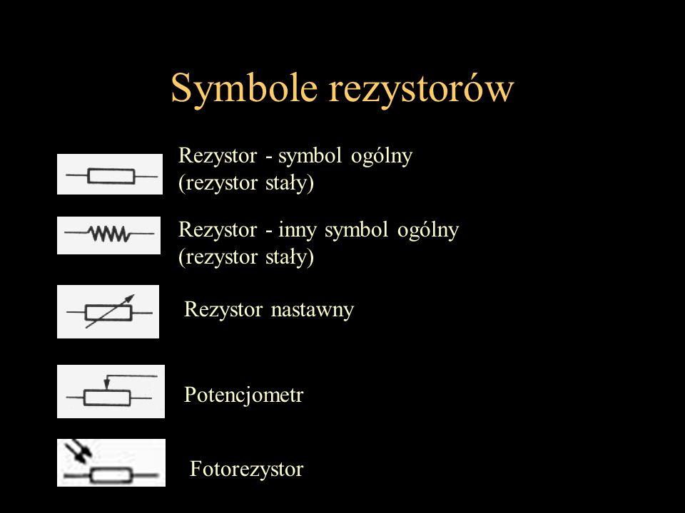 Symbole rezystorów Rezystor - symbol ogólny (rezystor stały) Rezystor nastawny Potencjometr Rezystor - inny symbol ogólny (rezystor stały) Fotorezysto