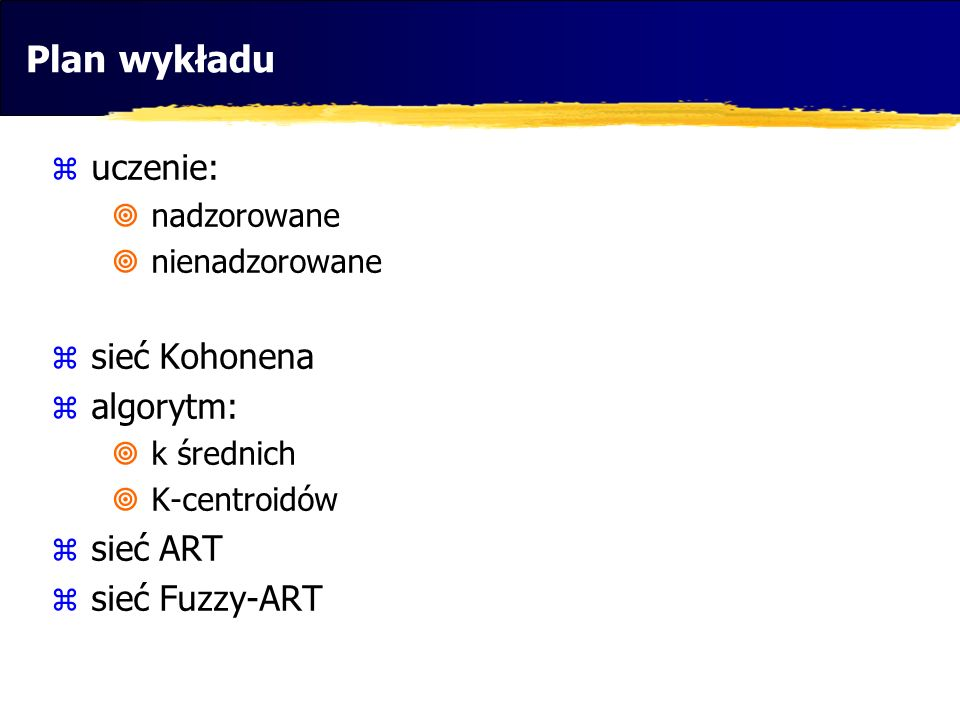 Plan wykładu uczenie: nadzorowane nienadzorowane sieć Kohonena algorytm: k średnich K-centroidów sieć ART sieć Fuzzy-ART
