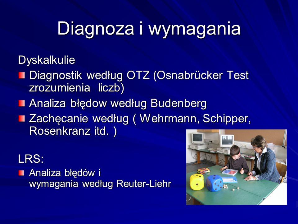 Diagnoza i wymagania Dyskalkulie Diagnostik według OTZ (Osnabrücker Test zrozumienia liczb) Analiza błędow według Budenberg Zachęcanie według ( Wehrmann, Schipper, Rosenkranz itd.