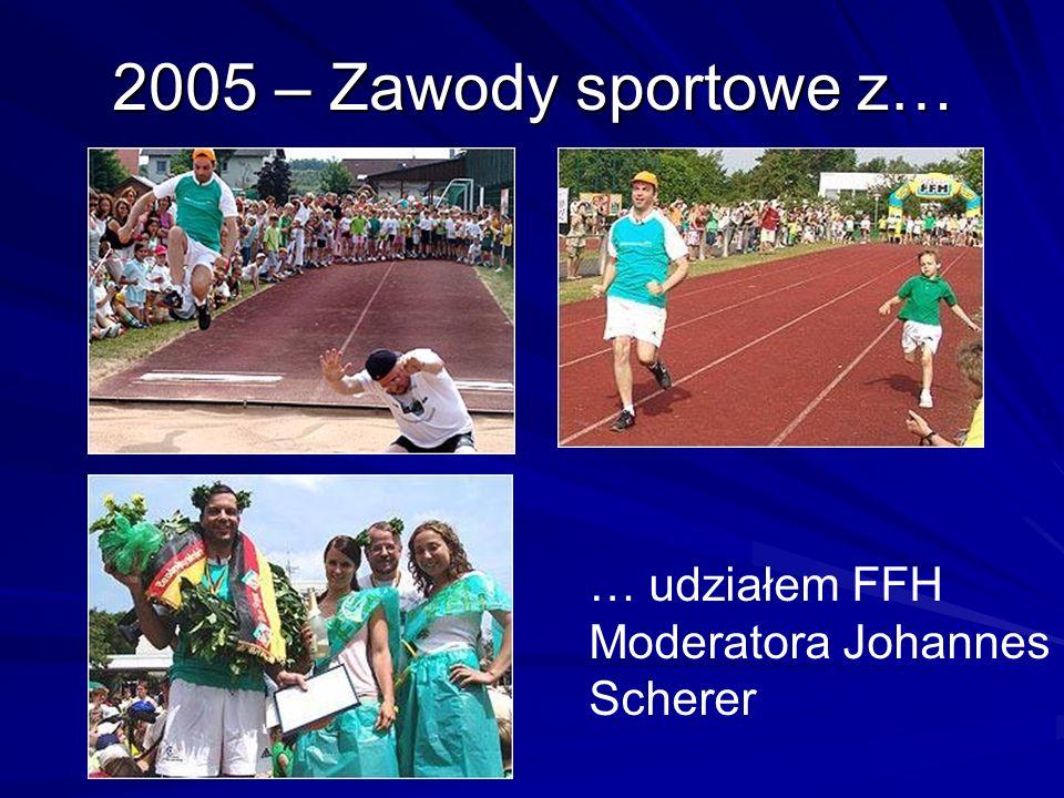 2005 – Zawody sportowe z… … udziałem FFH Moderatora Johannes Scherer