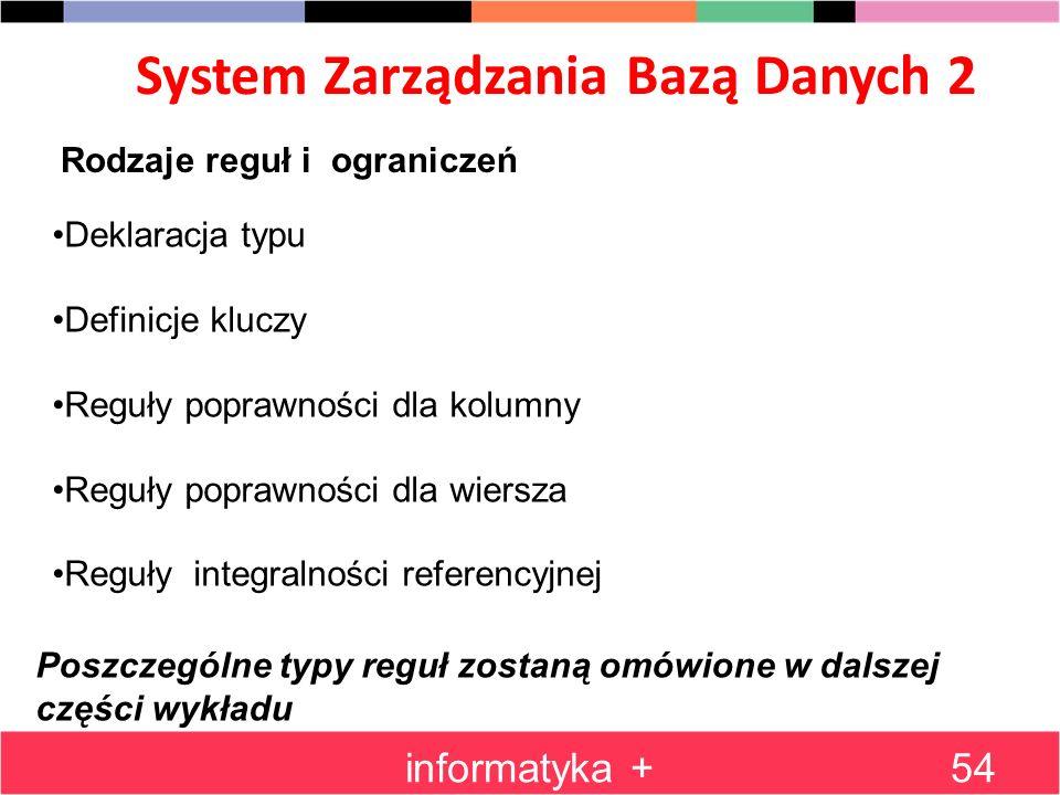 System Zarządzania Bazą Danych 2 informatyka +54 Rodzaje reguł i ograniczeń Deklaracja typu Definicje kluczy Reguły poprawności dla kolumny Reguły pop