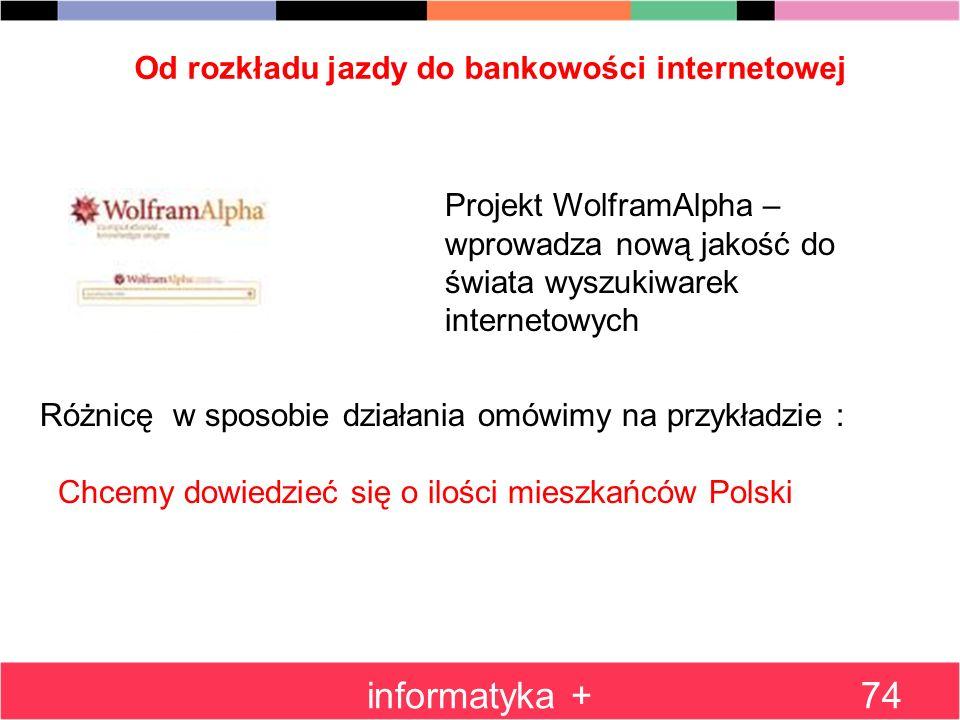 Od rozkładu jazdy do bankowości internetowej informatyka +74 Projekt WolframAlpha – wprowadza nową jakość do świata wyszukiwarek internetowych Różnicę