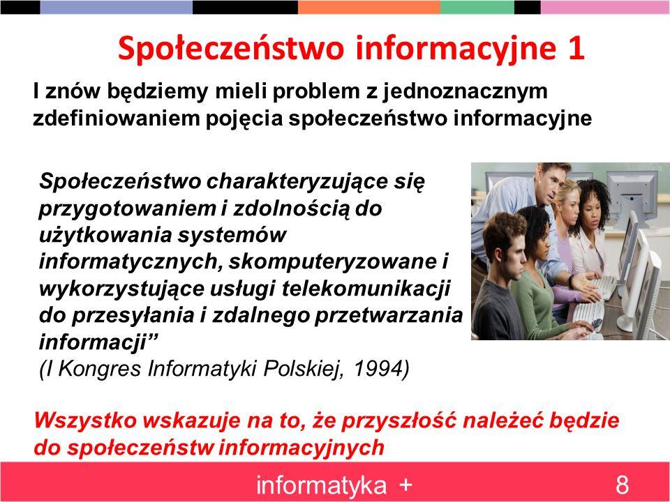 Społeczeństwo informacyjne 1 informatyka +8 I znów będziemy mieli problem z jednoznacznym zdefiniowaniem pojęcia społeczeństwo informacyjne Społeczeńs