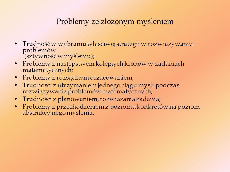 Problemy ze złożonym myśleniem Trudność w wybraniu właściwej strategii w rozwiązywaniu problemów (sztywność w myśleniu); Problemy z następstwem kolejn