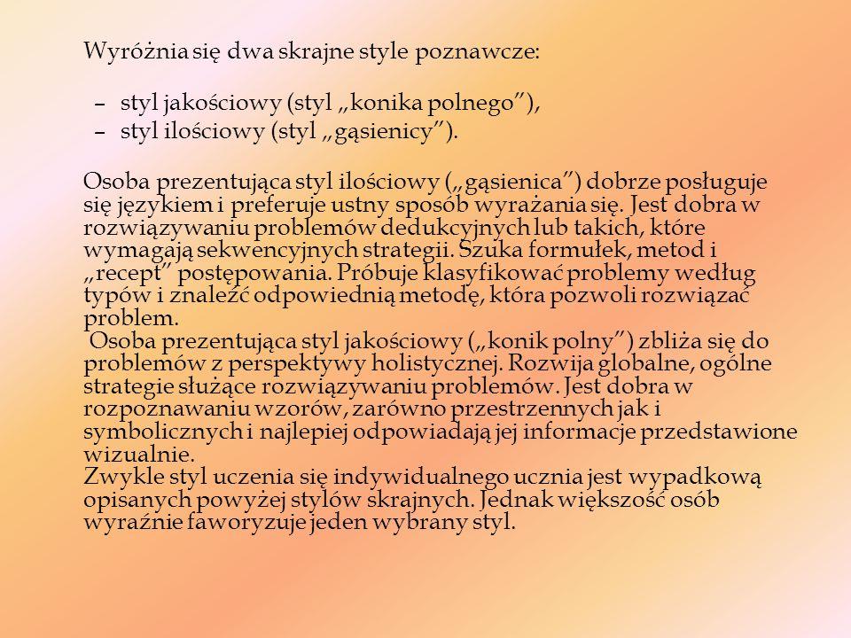 Wyróżnia się dwa skrajne style poznawcze: –styl jakościowy (styl konika polnego), –styl ilościowy (styl gąsienicy). Osoba prezentująca styl ilościowy