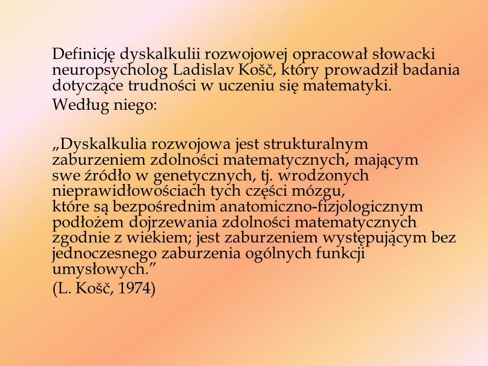 Definicję dyskalkulii rozwojowej opracował słowacki neuropsycholog Ladislav Košč, który prowadził badania dotyczące trudności w uczeniu się matematyki
