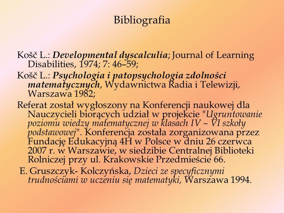 Bibliografia Košč L.: Developmental dyscalculia ; Journal of Learning Disabilities, 1974; 7: 46–59; Košč L.: Psychologia i patopsychologia zdolności m