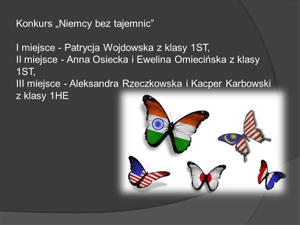 Konkurs Niemcy bez tajemnic I miejsce - Patrycja Wojdowska z klasy 1ST, II miejsce - Anna Osiecka i Ewelina Omiecińska z klasy 1ST, III miejsce - Alek