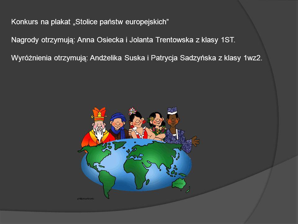 Konkurs na plakat Stolice państw europejskich Nagrody otrzymują: Anna Osiecka i Jolanta Trentowska z klasy 1ST. Wyróżnienia otrzymują: Andżelika Suska