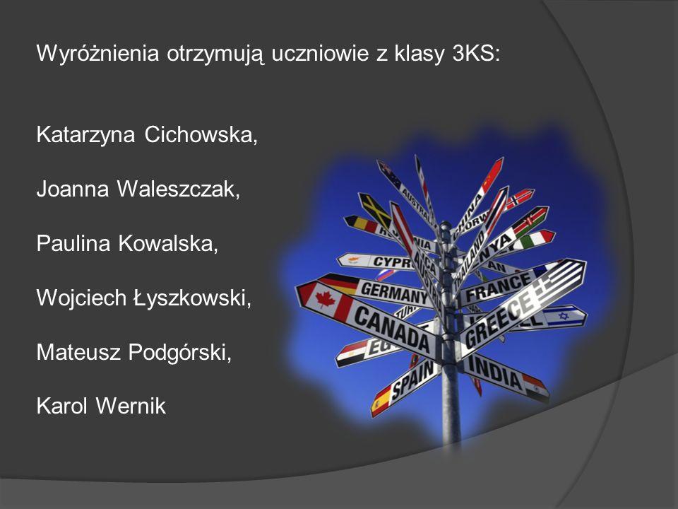 Wyróżnienia otrzymują uczniowie z klasy 3KS: Katarzyna Cichowska, Joanna Waleszczak, Paulina Kowalska, Wojciech Łyszkowski, Mateusz Podgórski, Karol W