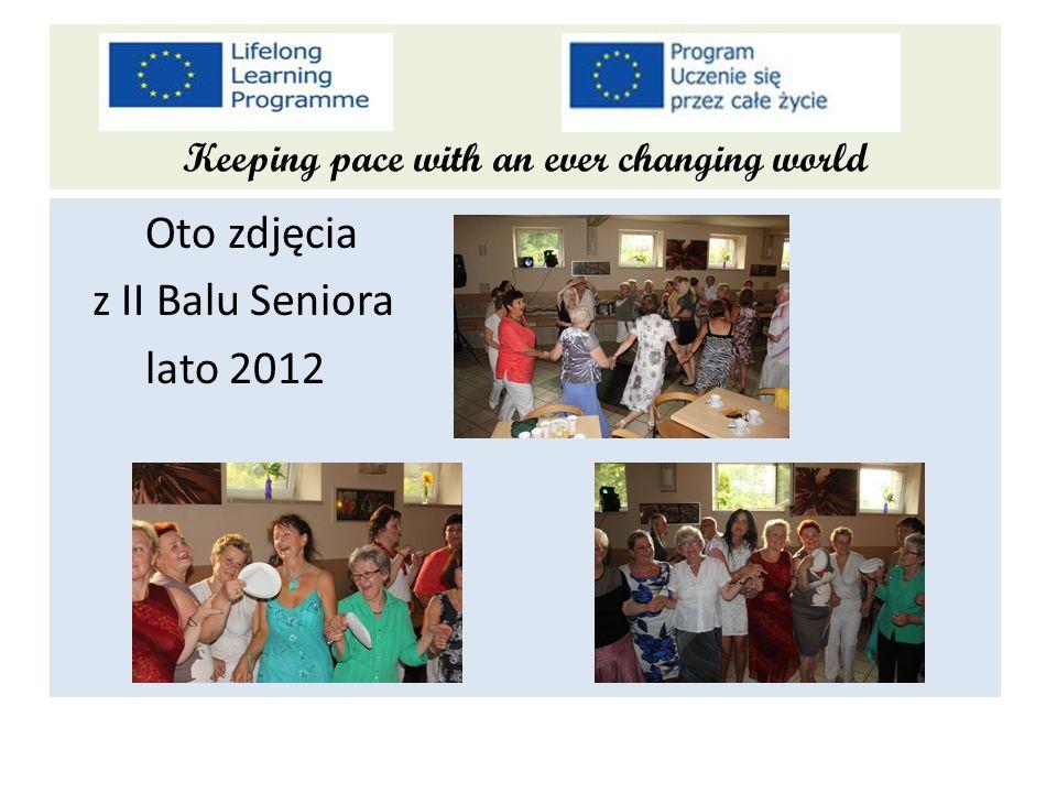Keeping pace with an ever changing world Oto zdjęcia z II Balu Seniora lato 2012