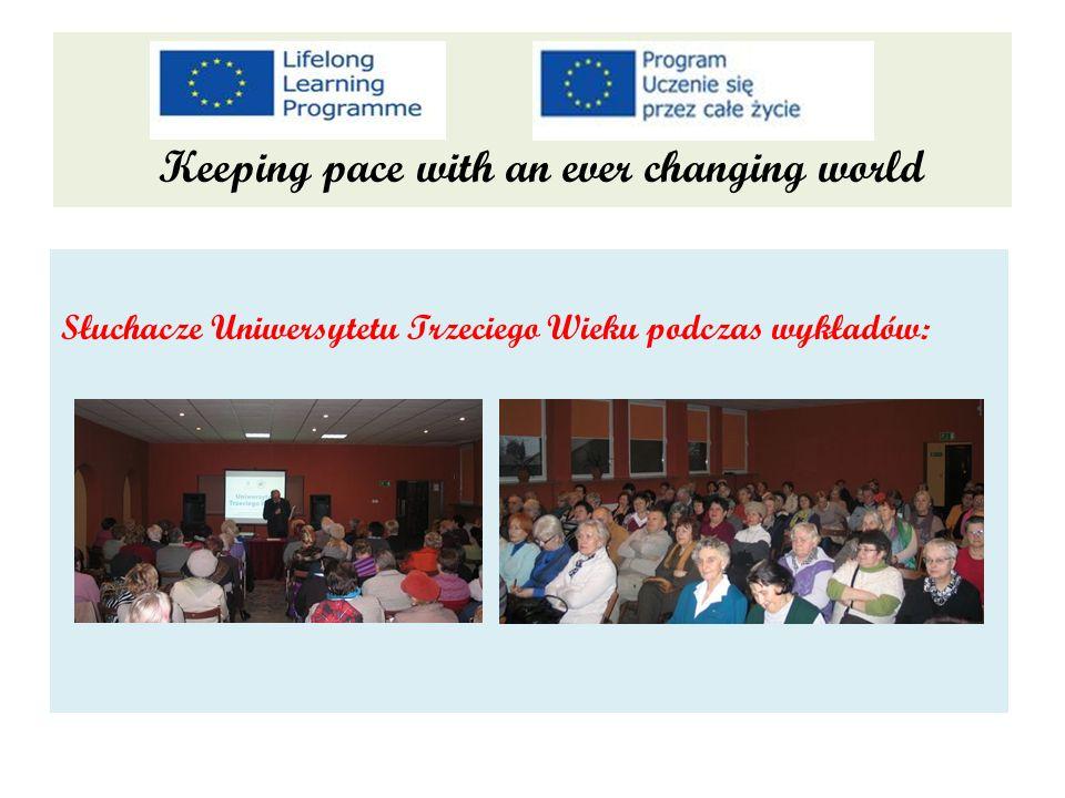 Keeping pace with an ever changing world Słuchacze Uniwersytetu Trzeciego Wieku podczas wykładów: