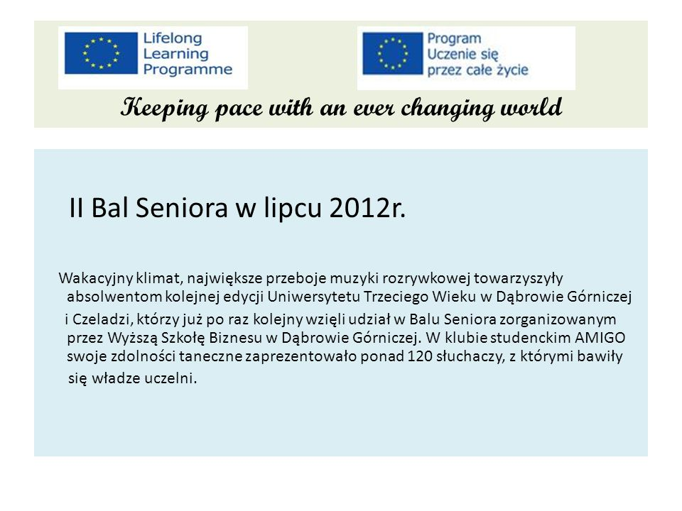 Keeping pace with an ever changing world II Bal Seniora w lipcu 2012r. Wakacyjny klimat, największe przeboje muzyki rozrywkowej towarzyszyły absolwent