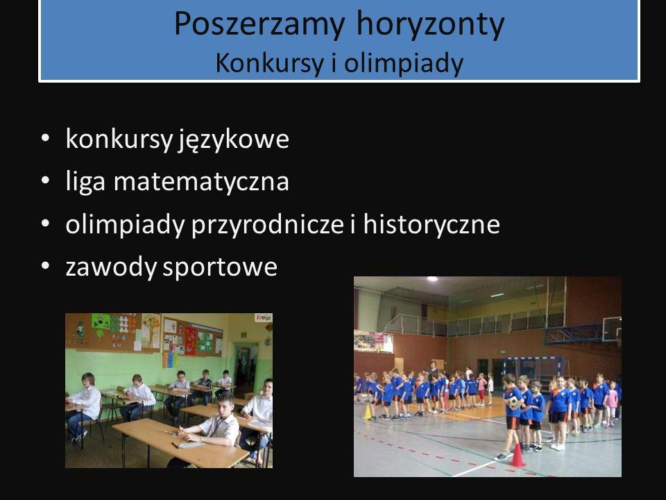 Poszerzamy horyzonty Konkursy i olimpiady konkursy językowe liga matematyczna olimpiady przyrodnicze i historyczne zawody sportowe