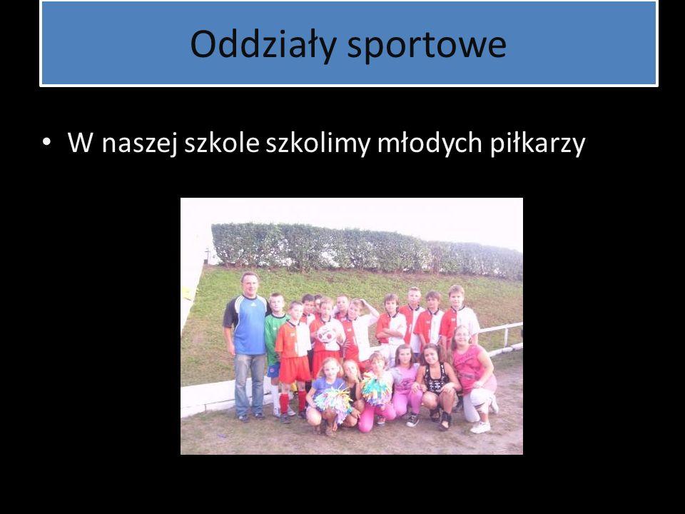 Oddziały sportowe W naszej szkole szkolimy młodych piłkarzy