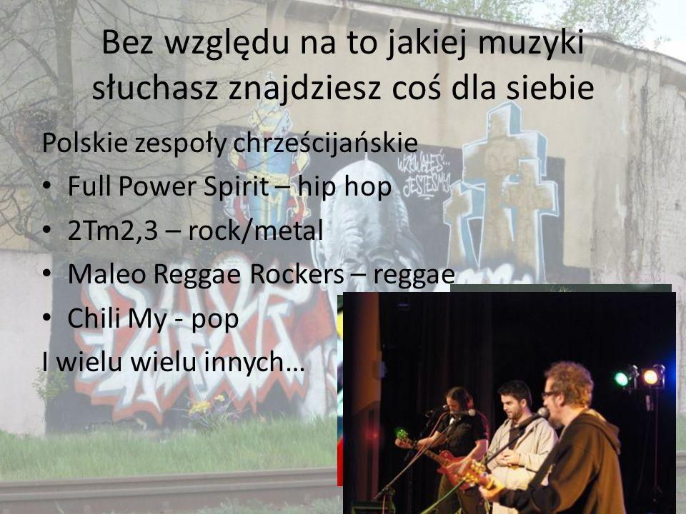 Bez względu na to jakiej muzyki słuchasz znajdziesz coś dla siebie Polskie zespoły chrześcijańskie Full Power Spirit – hip hop 2Tm2,3 – rock/metal Mal