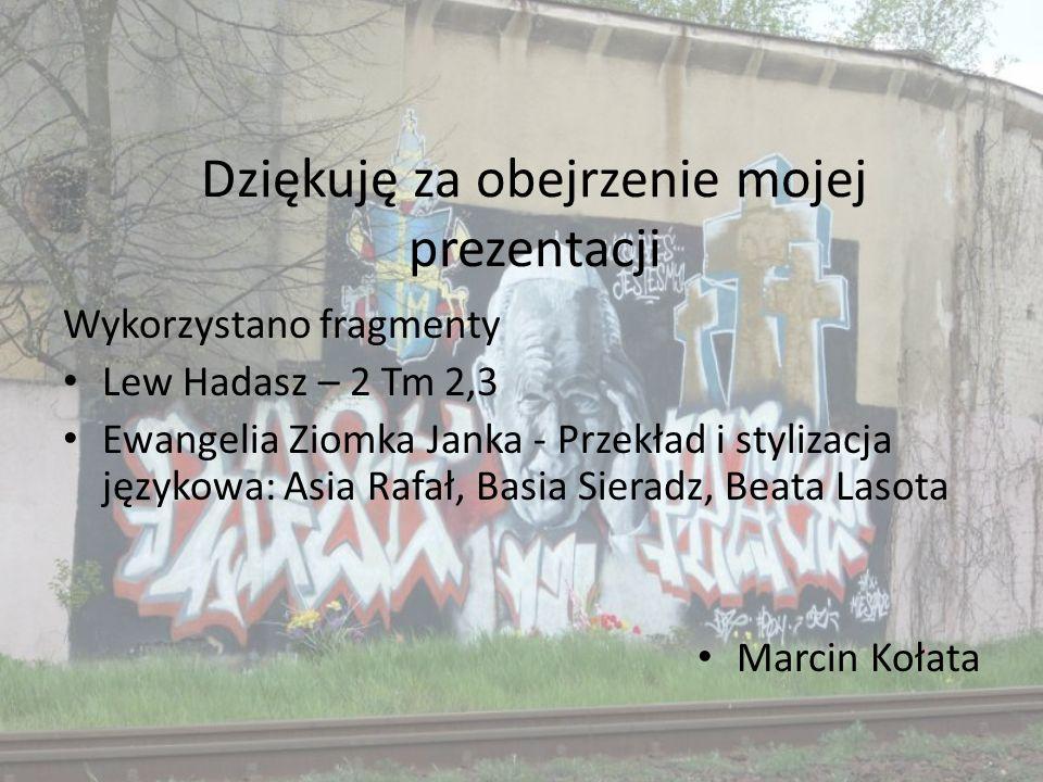 Dziękuję za obejrzenie mojej prezentacji Wykorzystano fragmenty Lew Hadasz – 2 Tm 2,3 Ewangelia Ziomka Janka - Przekład i stylizacja językowa: Asia Ra
