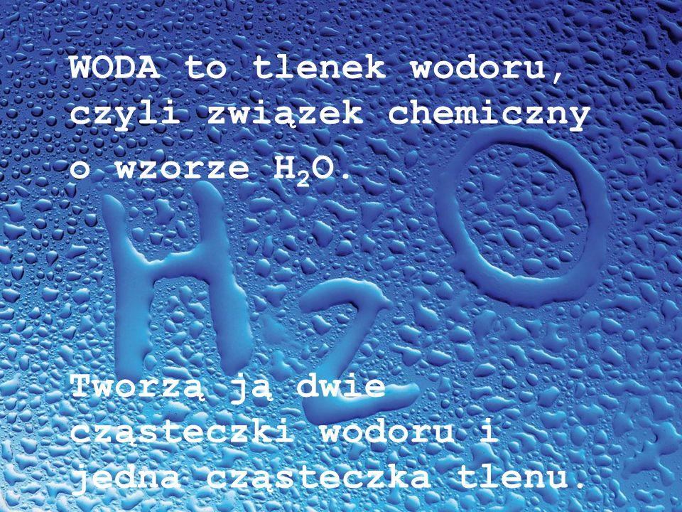 WODA to tlenek wodoru, czyli związek chemiczny o wzorze H 2 O. Tworzą ją dwie cząsteczki wodoru i jedna cząsteczka tlenu.