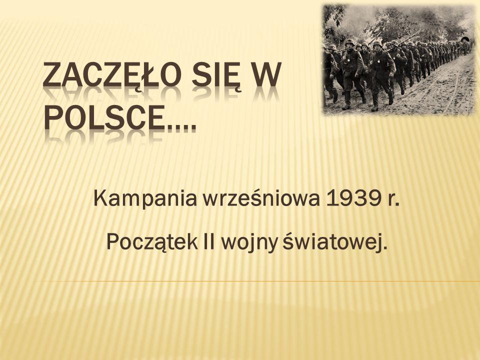 Kampania wrześniowa 1939 r. Początek II wojny światowej.