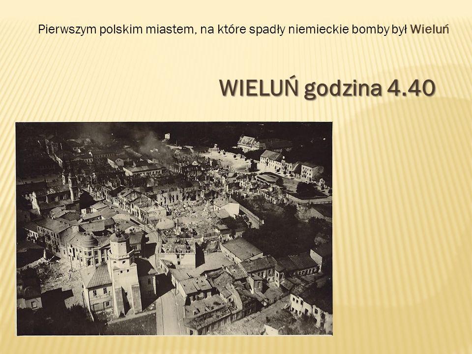 Pierwszym polskim miastem, na które spadły niemieckie bomby był Wieluń WIELUŃ godzina 4.40
