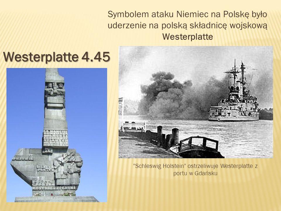 Symbolem ataku Niemiec na Polskę było uderzenie na polską składnicę wojskową Westerplatte Westerplatte4.45 Westerplatte 4.45