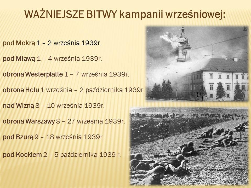 WAŻNIEJSZE BITWY kampanii wrześniowej: pod Mławą 1 – 4 września 1939r. pod Bzurą 9 – 18 września 1939r. obrona Warszawy 8 – 27 września 1939r. pod Mok