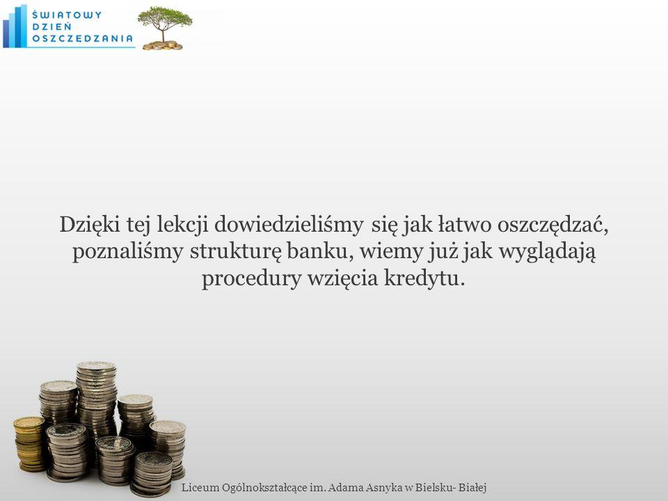 Dzięki tej lekcji dowiedzieliśmy się jak łatwo oszczędzać, poznaliśmy strukturę banku, wiemy już jak wyglądają procedury wzięcia kredytu.