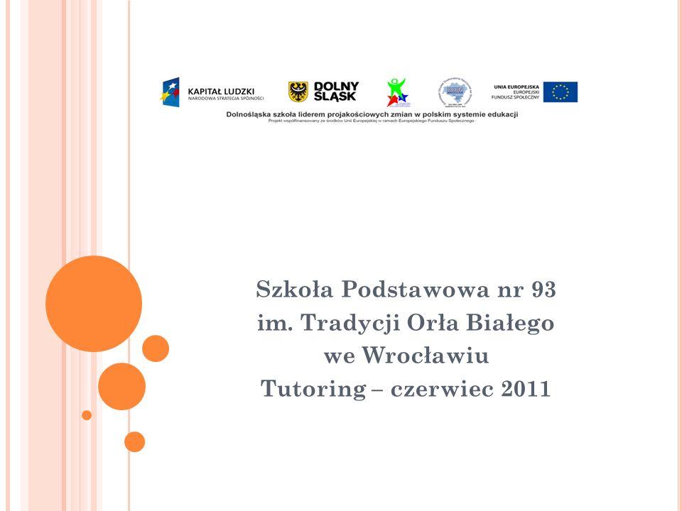 Szkoła Podstawowa nr 93 im. Tradycji Orła Białego we Wrocławiu Tutoring – czerwiec 2011