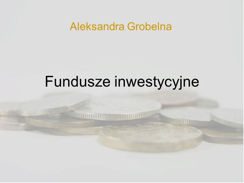 Fundusze inwestycyjne Aleksandra Grobelna