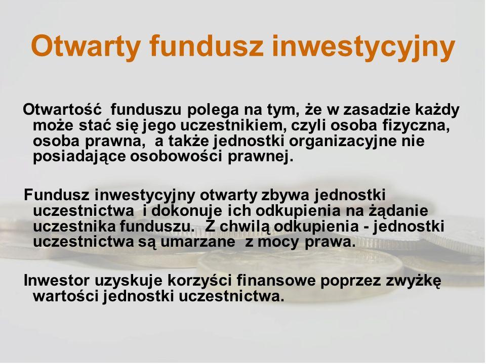 Otwarty fundusz inwestycyjny Otwartość funduszu polega na tym, że w zasadzie każdy może stać się jego uczestnikiem, czyli osoba fizyczna, osoba prawna