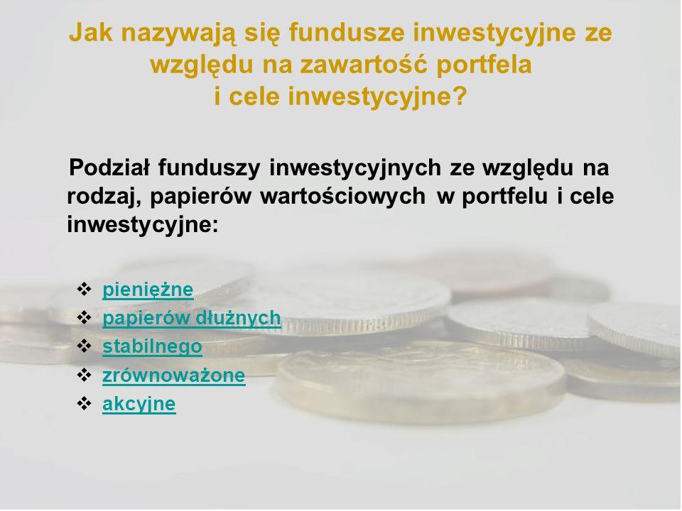 Jak nazywają się fundusze inwestycyjne ze względu na zawartość portfela i cele inwestycyjne? Podział funduszy inwestycyjnych ze względu na rodzaj, pap