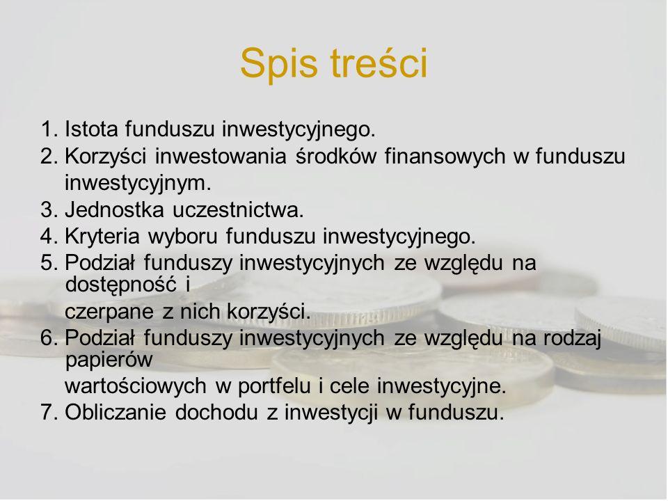 Spis treści 1. Istota funduszu inwestycyjnego. 2. Korzyści inwestowania środków finansowych w funduszu inwestycyjnym. 3. Jednostka uczestnictwa. 4. Kr