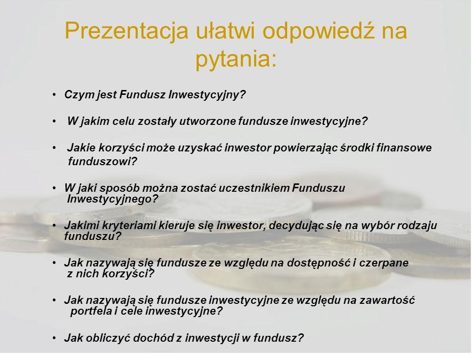 Prezentacja ułatwi odpowiedź na pytania: Czym jest Fundusz Inwestycyjny? W jakim celu zostały utworzone fundusze inwestycyjne? Jakie korzyści może uzy