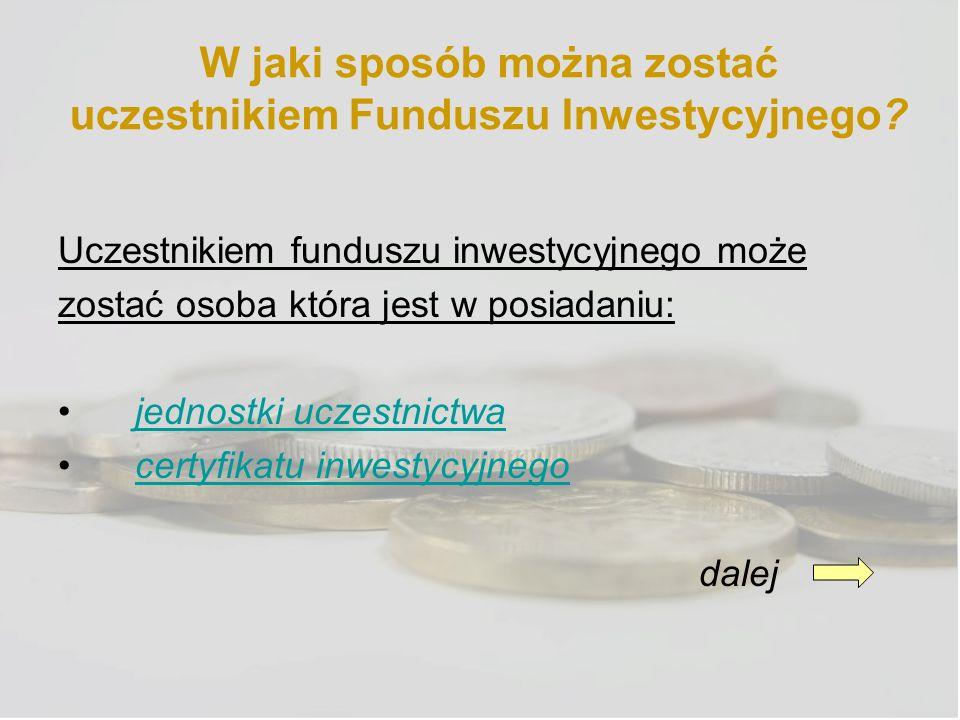Jednostki uczestnictwa: są prawem majątkowym niezbywalnym na rzecz osób trzecich, są częścią aktywów netto funduszu (częścią majątku) są odkupywane przez fundusz inwestycyjny i umarzane, a inwestor otrzymuje kwotę wynikającą z podzielenia wartości aktywów netto funduszu przez liczbę jednostek, którą posiada podlegają dziedziczeniu danego funduszu reprezentują jednakowe prawa majątkowe, mogą być przedmiotem zastawu powrót