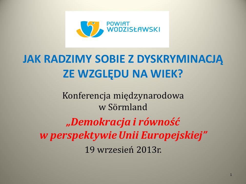 JAK RADZIMY SOBIE Z DYSKRYMINACJĄ ZE WZGLĘDU NA WIEK? Konferencja międzynarodowa w Sörmland Demokracja i równość w perspektywie Unii Europejskiej 19 w