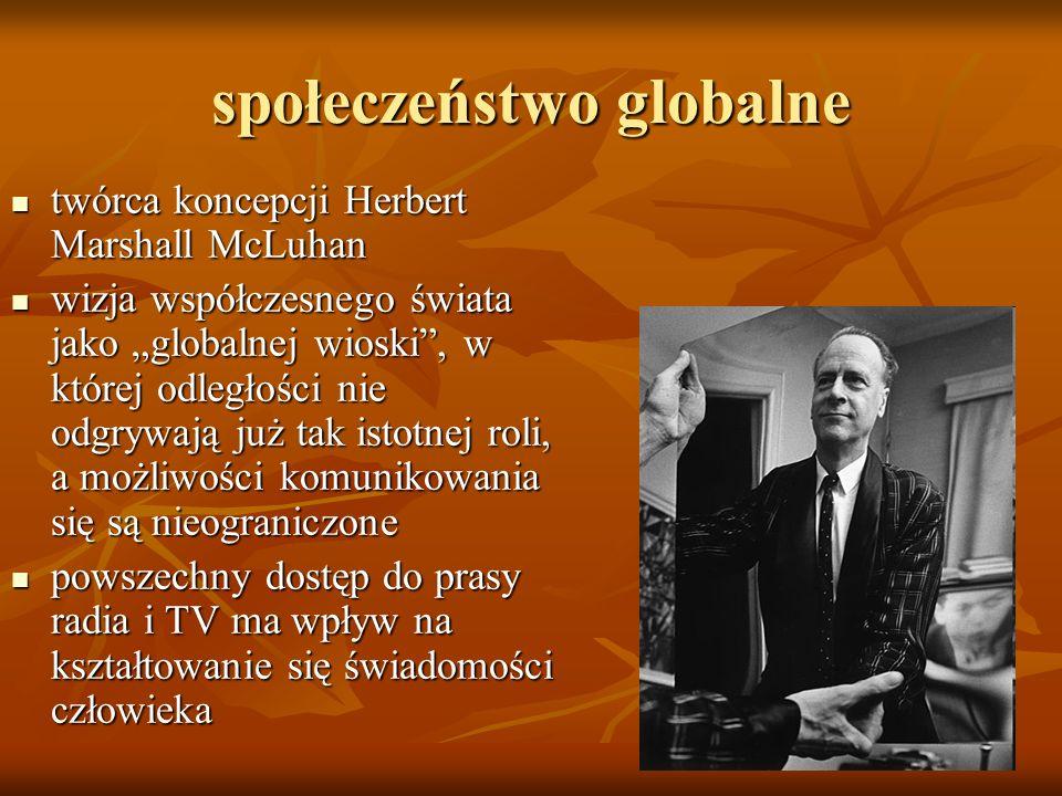 społeczeństwo globalne twórca koncepcji Herbert Marshall McLuhan twórca koncepcji Herbert Marshall McLuhan wizja współczesnego świata jako globalnej w