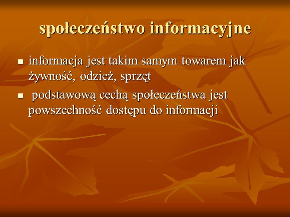 społeczeństwo informacyjne informacja jest takim samym towarem jak żywność, odzież, sprzęt informacja jest takim samym towarem jak żywność, odzież, sp