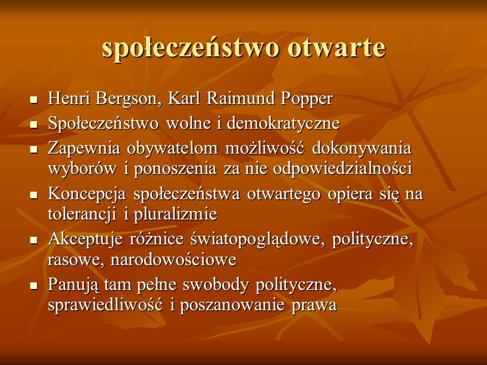 społeczeństwo otwarte Henri Bergson, Karl Raimund Popper Henri Bergson, Karl Raimund Popper Społeczeństwo wolne i demokratyczne Społeczeństwo wolne i