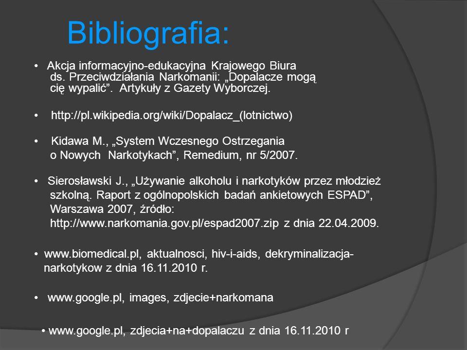 Bibliografia: www.google.pl, images, zdjecie+narkomana Akcja informacyjno-edukacyjna Krajowego Biura ds. Przeciwdziałania Narkomanii: Dopalacze mogą c