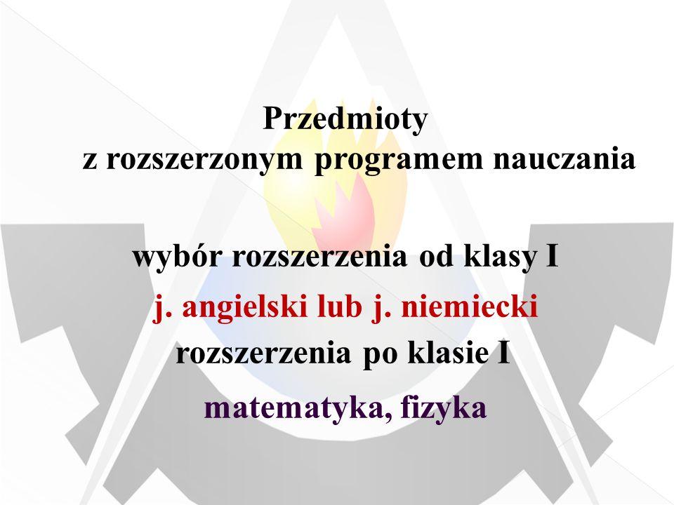 Przedmioty z rozszerzonym programem nauczania wybór rozszerzenia od klasy I j. angielski lub j. niemiecki rozszerzenia po klasie I matematyka, fizyka