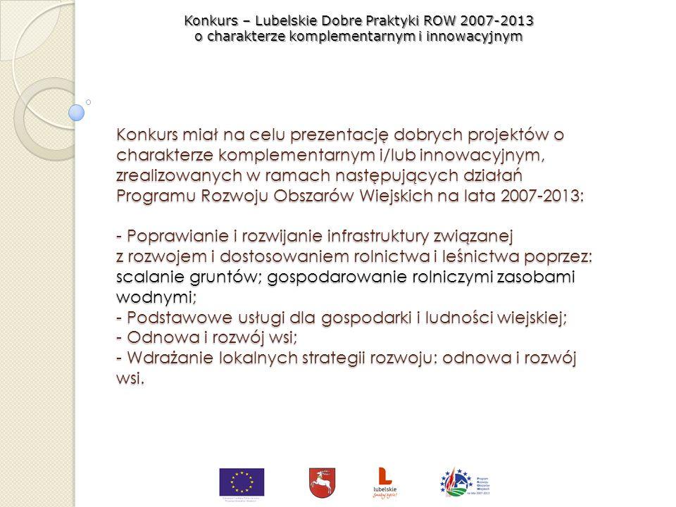 Konkurs – Lubelskie Dobre Praktyki PROW 2007-2013 o charakterze komplementarnym i innowacyjnym Organizator konkursu: Departament Koordynacji Projektów