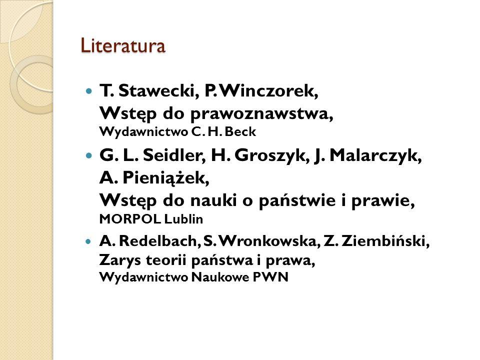 Literatura T. Stawecki, P. Winczorek, Wstęp do prawoznawstwa, Wydawnictwo C. H. Beck G. L. Seidler, H. Groszyk, J. Malarczyk, A. Pieniążek, Wstęp do n