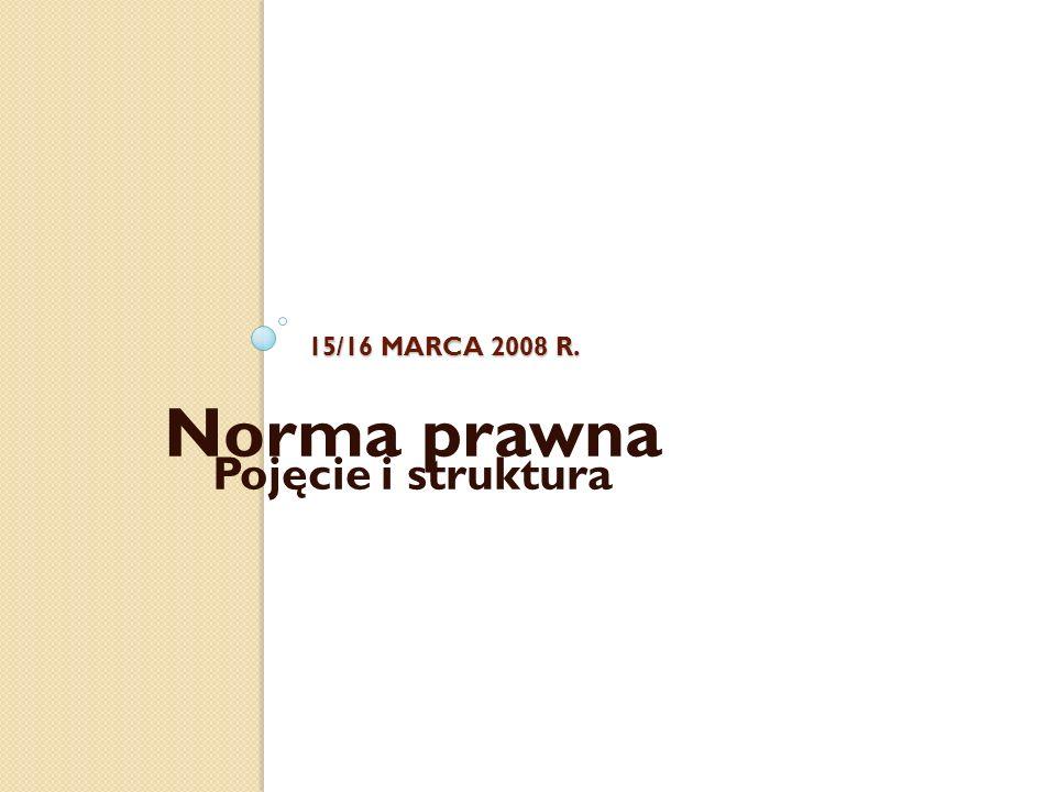 15/16 MARCA 2008 R. Norma prawna Pojęcie i struktura